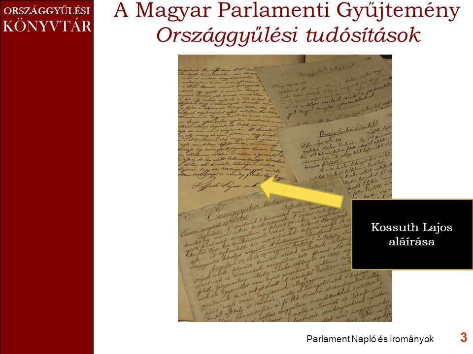 ORSZÁGGY Ű LÉSI KÖNYVTÁR Parlament Napló és Irományok 3 A Magyar Parlamenti Gyűjtemény Országgyűlési tudósítások Kossuth Lajos aláírása