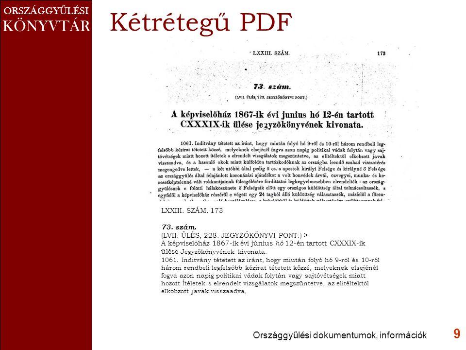 ORSZÁGGY Ű LÉSI KÖNYVTÁR Kétrétegű PDF Országgyűlési dokumentumok, információk 9 LXXIII.