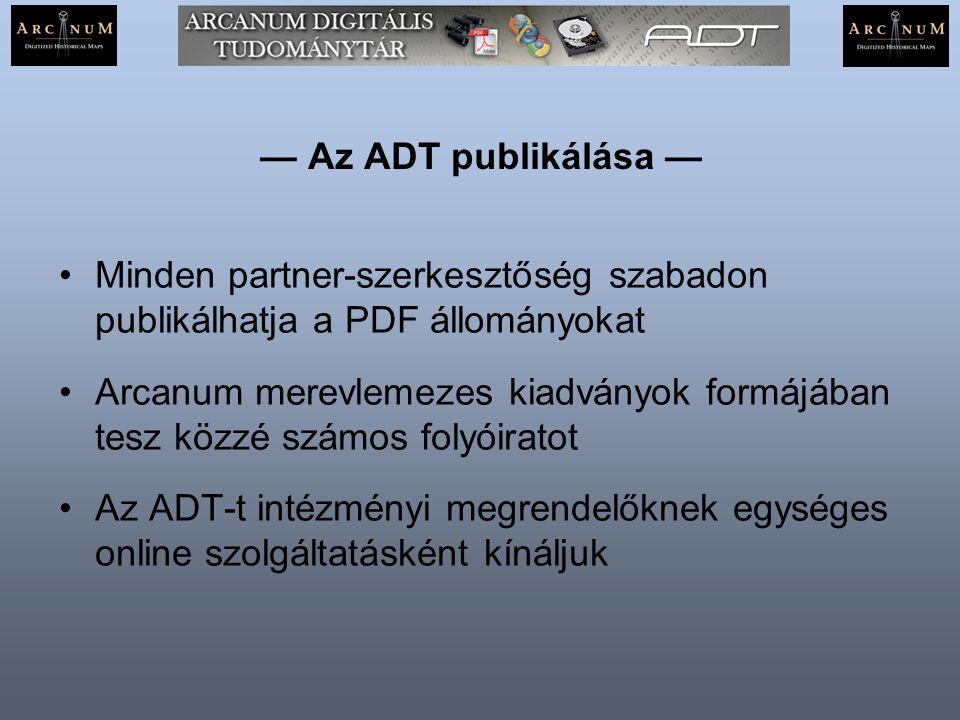 — Az ADT publikálása — Minden partner-szerkesztőség szabadon publikálhatja a PDF állományokat Arcanum merevlemezes kiadványok formájában tesz közzé sz