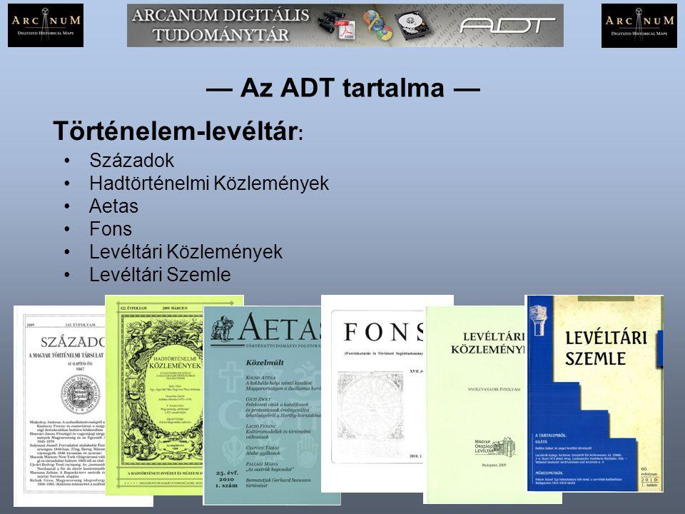 — Az ADT tartalma — Századok Hadtörténelmi Közlemények Aetas Fons Levéltári Közlemények Levéltári Szemle Történelem-levéltár :