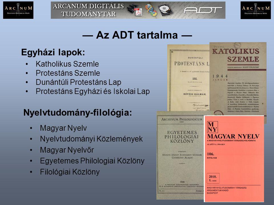 — Az ADT publikálása — Minden partner-szerkesztőség szabadon publikálhatja a PDF állományokat Arcanum merevlemezes kiadványok formájában tesz közzé számos folyóiratot Az ADT-t intézményi megrendelőknek egységes online szolgáltatásként kínáljuk