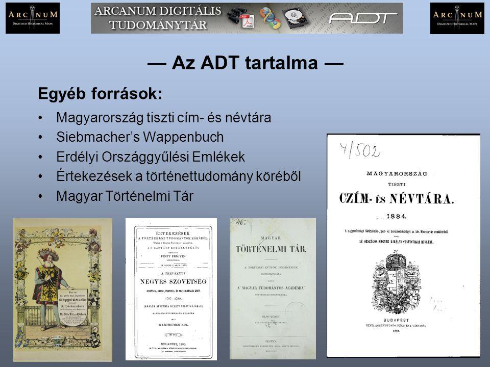 — Az ADT tartalma — Magyarország tiszti cím- és névtára Siebmacher's Wappenbuch Erdélyi Országgyűlési Emlékek Értekezések a történettudomány köréből M
