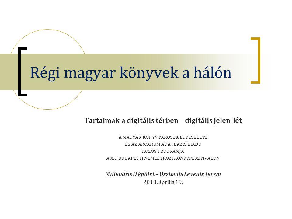 Célok: minimum  Az összes magyar nyelvű (RMK I.) és Magyarországon nyomtatott idegen nyelvű (RMK II.) könyv feltárása, digitalizálása, szolgáltatása  Metaadatok: bibliográfia- és példányleírás  Digitális másolati példányok: OSZK, hazai, külföldi  Szolgáltatások: Digitális Könyvtár, pdf-példány (vagy html), összekapcsolása a MARC- rekorddal