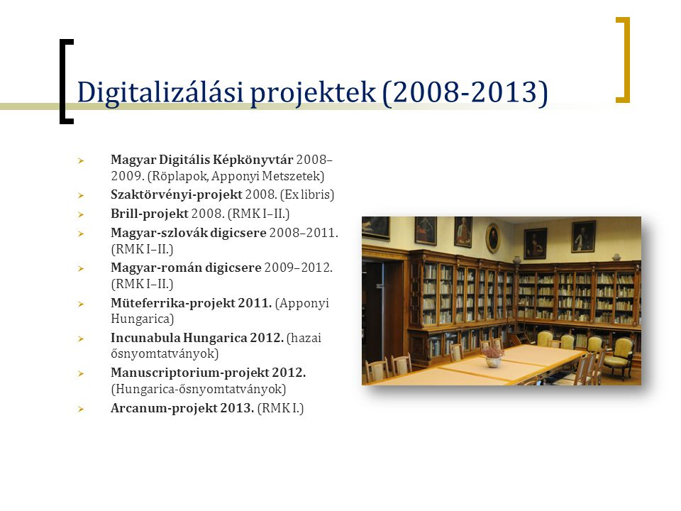 Digitalizálási projektek (2008-2013)  Magyar Digitális Képkönyvtár 2008– 2009.