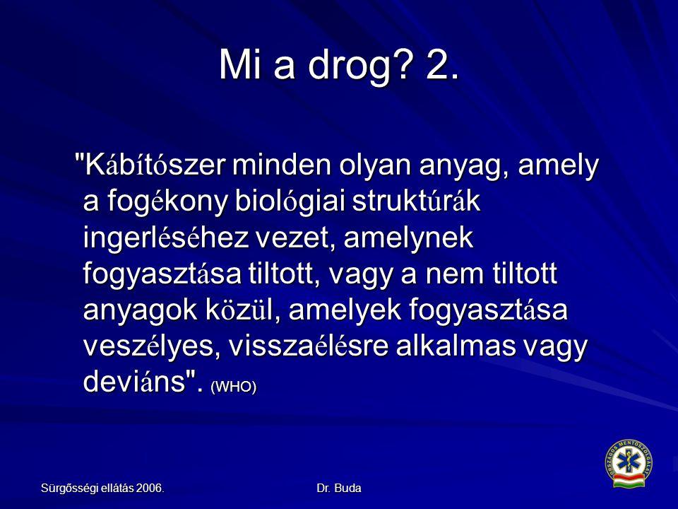 Sürgősségi ellátás 2006.Dr. Buda Mi a drog. 2.