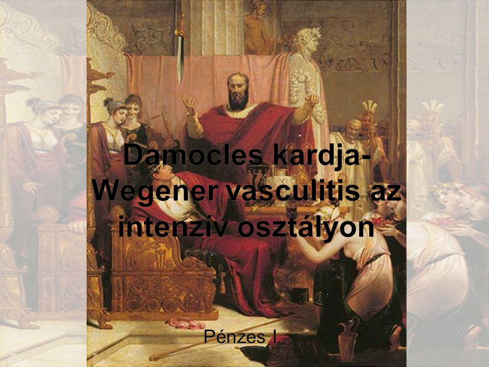 Damocles kardja- Wegener vasculitis az intenzív osztályon Pénzes I.