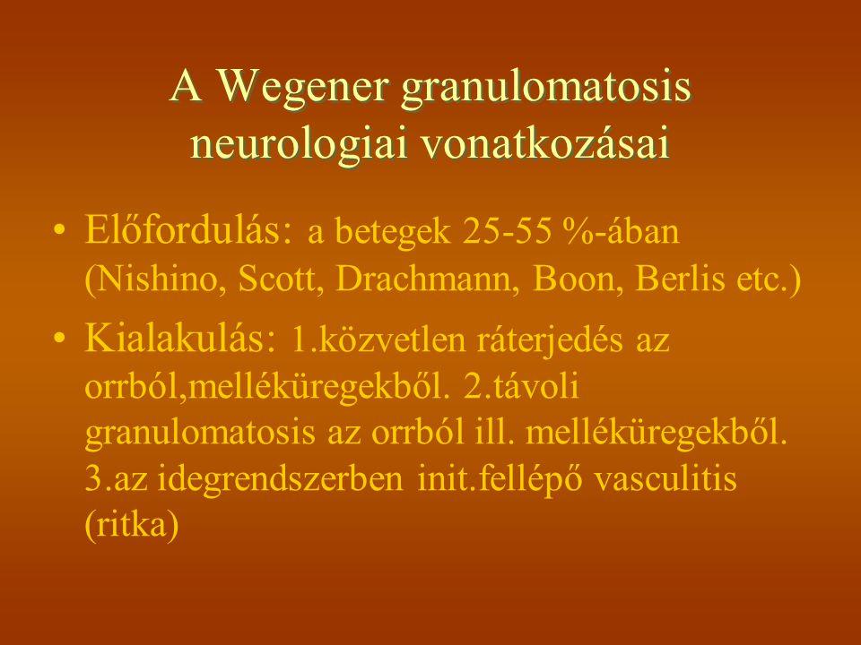 A Wegener granulomatosis neurologiai vonatkozásai Előfordulás: a betegek 25-55 %-ában (Nishino, Scott, Drachmann, Boon, Berlis etc.) Kialakulás: 1.köz