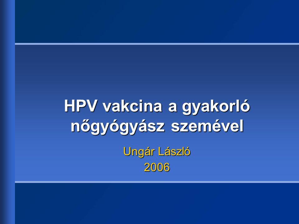 HPV vakcina a gyakorló nőgyógyász szemével Ungár László 2006