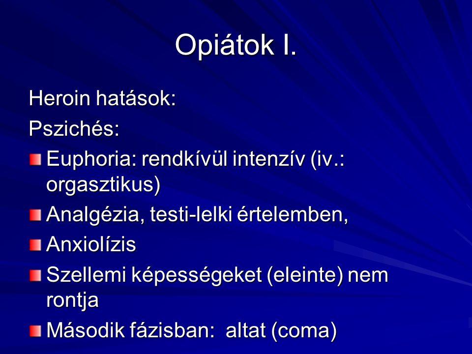 Opiátok I. Heroin hatások: Pszichés: Euphoria: rendkívül intenzív (iv.: orgasztikus) Analgézia, testi-lelki értelemben, Anxiolízis Szellemi képességek
