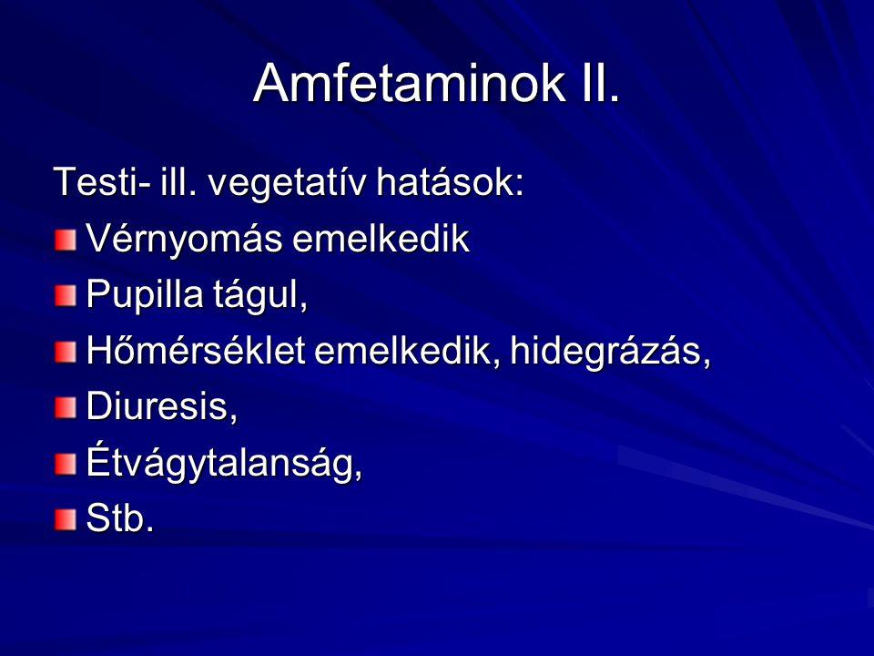 Amfetaminok II. Testi- ill. vegetatív hatások: Vérnyomás emelkedik Pupilla tágul, Hőmérséklet emelkedik, hidegrázás, Diuresis,Étvágytalanság,Stb.