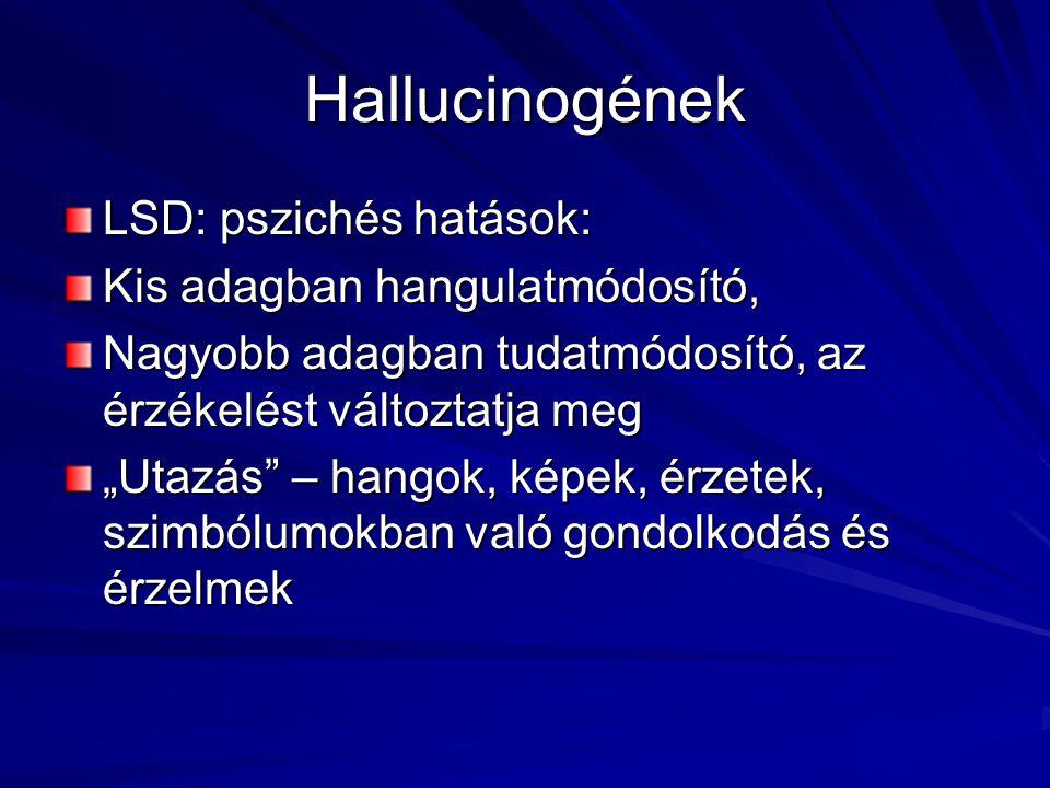 """Hallucinogének LSD: pszichés hatások: Kis adagban hangulatmódosító, Nagyobb adagban tudatmódosító, az érzékelést változtatja meg """"Utazás – hangok, képek, érzetek, szimbólumokban való gondolkodás és érzelmek"""