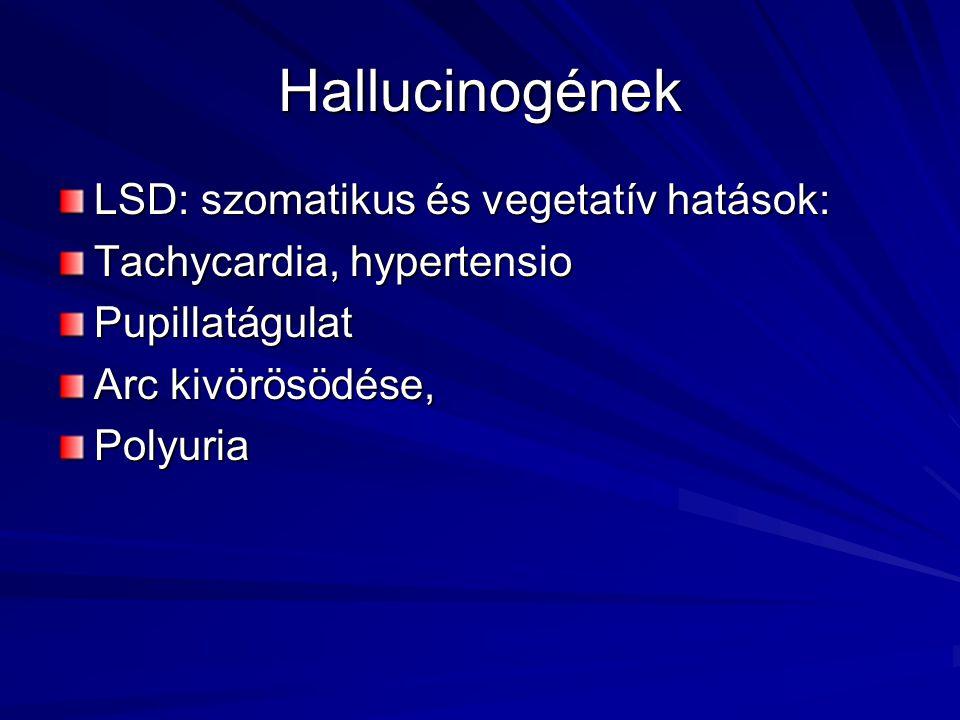 Hallucinogének LSD: szomatikus és vegetatív hatások: Tachycardia, hypertensio Pupillatágulat Arc kivörösödése, Polyuria