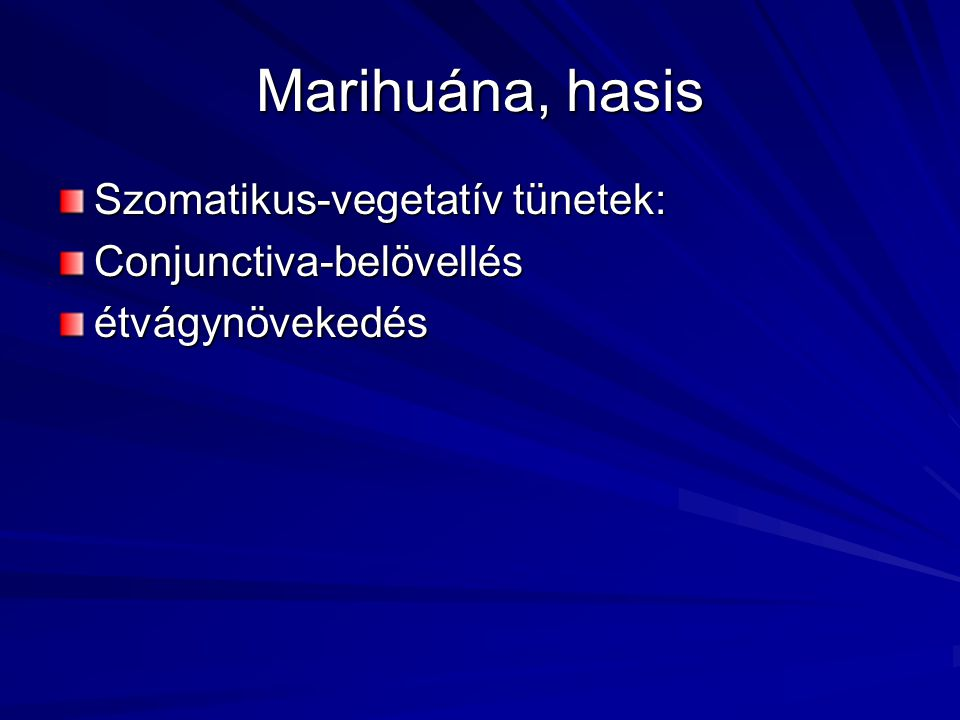 Marihuána, hasis Szomatikus-vegetatív tünetek: Conjunctiva-belövellésétvágynövekedés