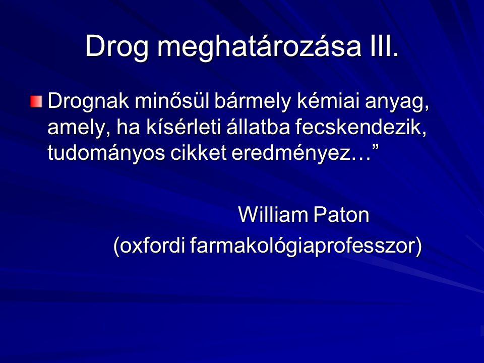"""Drog meghatározása III. Drognak minősül bármely kémiai anyag, amely, ha kísérleti állatba fecskendezik, tudományos cikket eredményez…"""" William Paton W"""