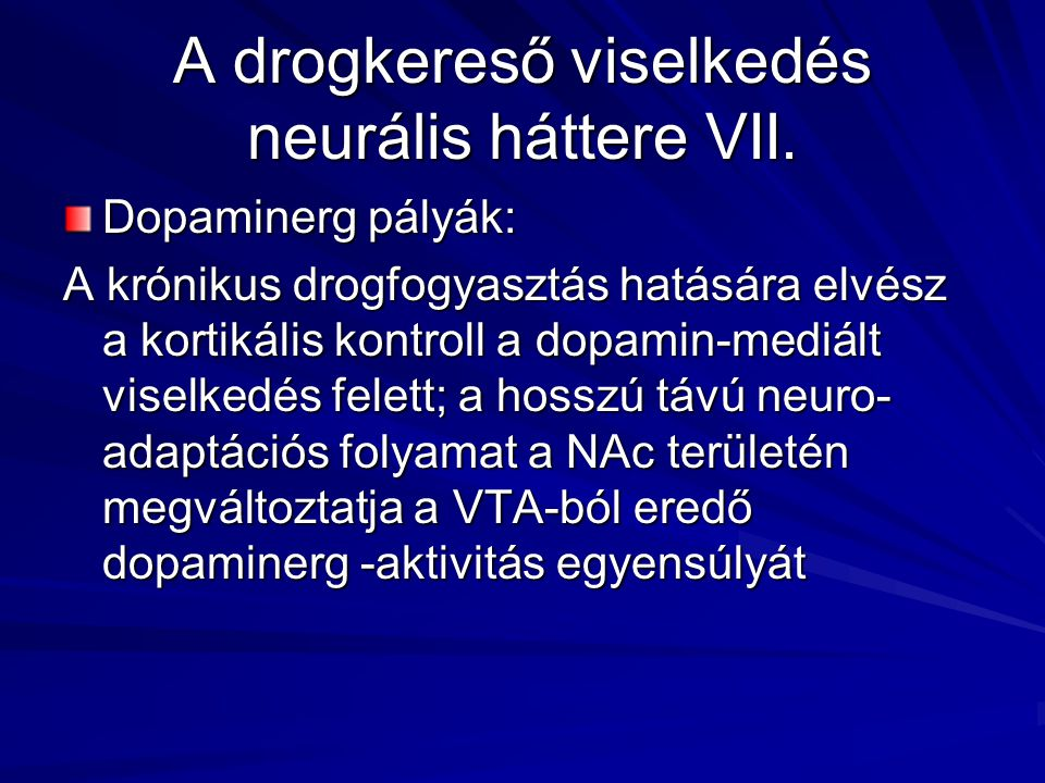 A drogkereső viselkedés neurális háttere VII. Dopaminerg pályák: A krónikus drogfogyasztás hatására elvész a kortikális kontroll a dopamin-mediált vis