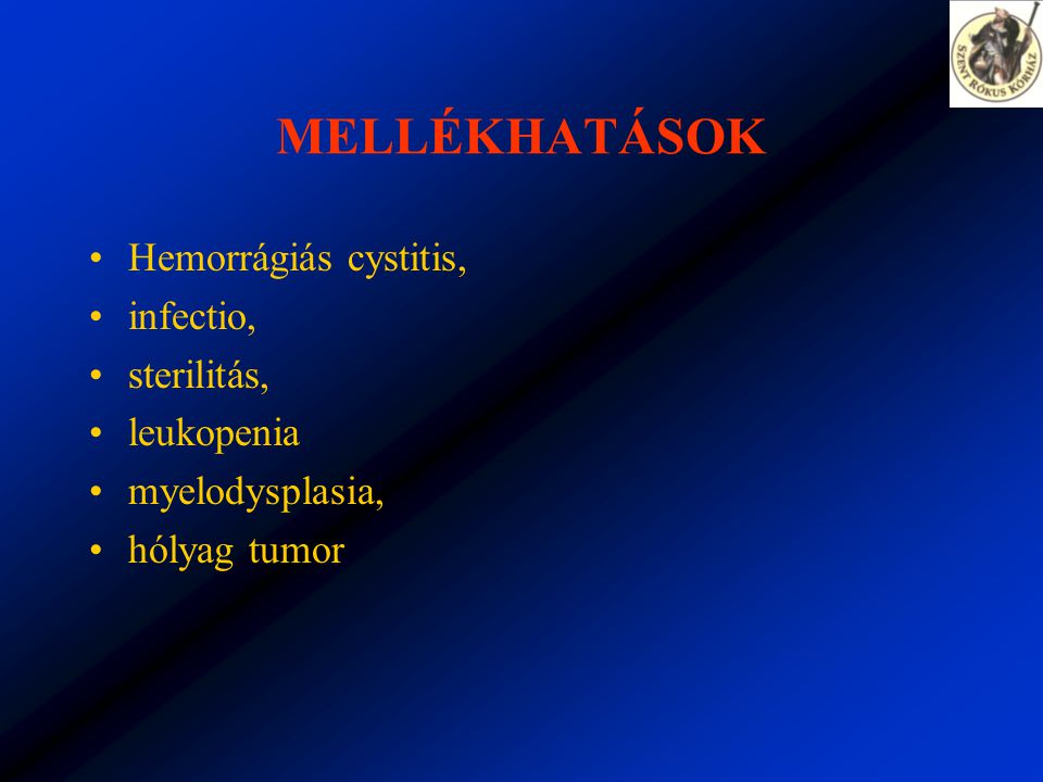 MELLÉKHATÁSOK Hemorrágiás cystitis, infectio, sterilitás, leukopenia myelodysplasia, hólyag tumor
