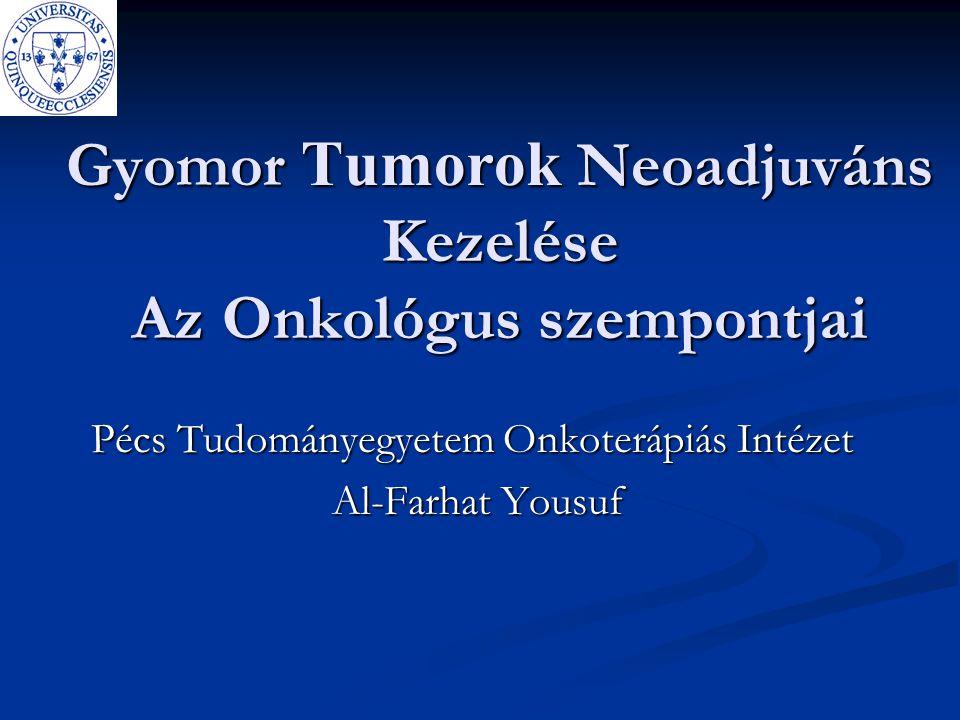 Gyomor Tumorok Neoadjuváns Kezelése Az Onkológus szempontjai Pécs Tudományegyetem Onkoterápiás Intézet Al-Farhat Yousuf Al-Farhat Yousuf