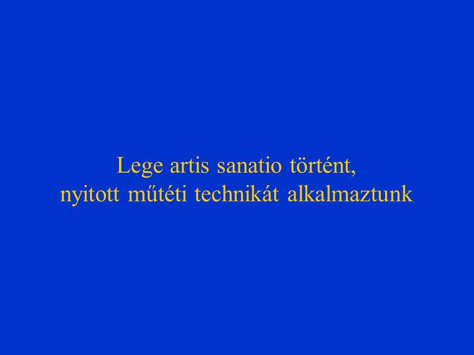 Lege artis sanatio történt, nyitott műtéti technikát alkalmaztunk