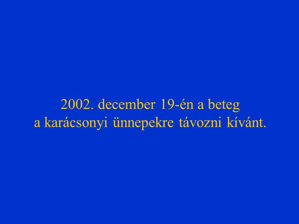 2002. december 19-én a beteg a karácsonyi ünnepekre távozni kívánt.