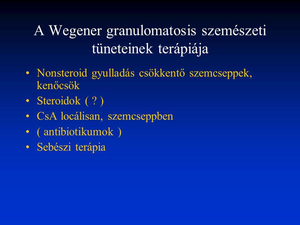 A Wegener granulomatosis szemészeti tüneteinek terápiája Nonsteroid gyulladás csökkentő szemcseppek, kenőcsök Steroidok ( ? ) CsA locálisan, szemcsepp
