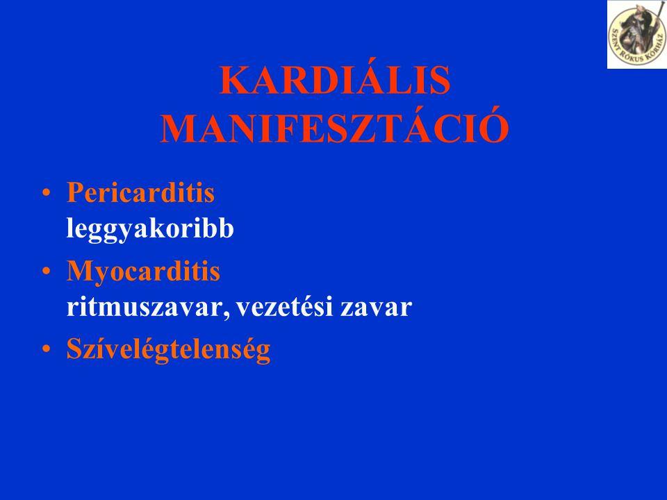 KARDIÁLIS MANIFESZTÁCIÓ Pericarditis leggyakoribb Myocarditis ritmuszavar, vezetési zavar Szívelégtelenség