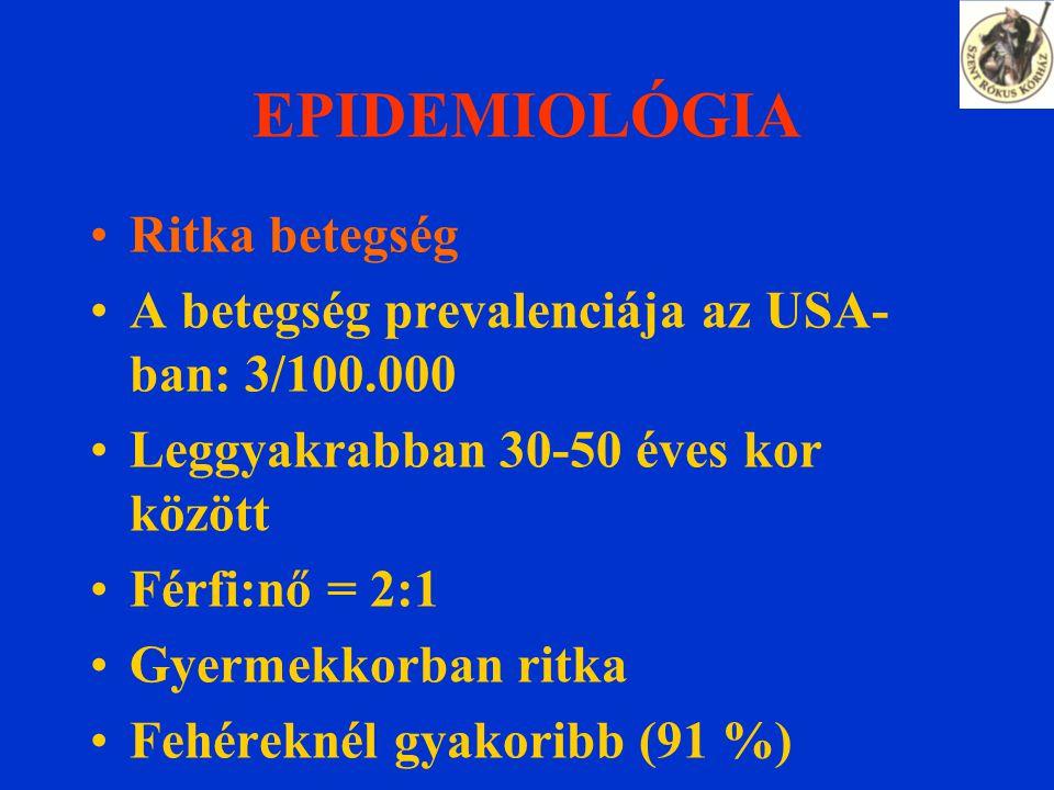 EPIDEMIOLÓGIA Ritka betegség A betegség prevalenciája az USA- ban: 3/100.000 Leggyakrabban 30-50 éves kor között Férfi:nő = 2:1 Gyermekkorban ritka Fehéreknél gyakoribb (91 %)
