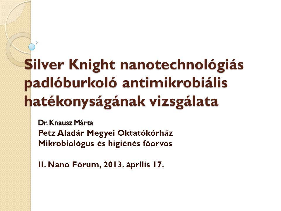 Silver Knight padló hatékonysági vizsgálata a betegágy mellett Előzmények: ISO szabvány szerinti bevizsgálások Olyan jellegű módszerleírás, amely a gyakorlatban történő működés során a mikrobapusztítás eredményességét mérné, jelenleg nincsen.