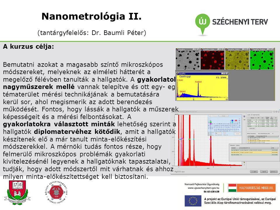 Nanometrológia I. (tantárgyfelelős: Dr. Baumli Péter) A kurzus célja: Bemutatni azokat a magasabb szintű mikroszkópos módszereknek az elméleti hátteré