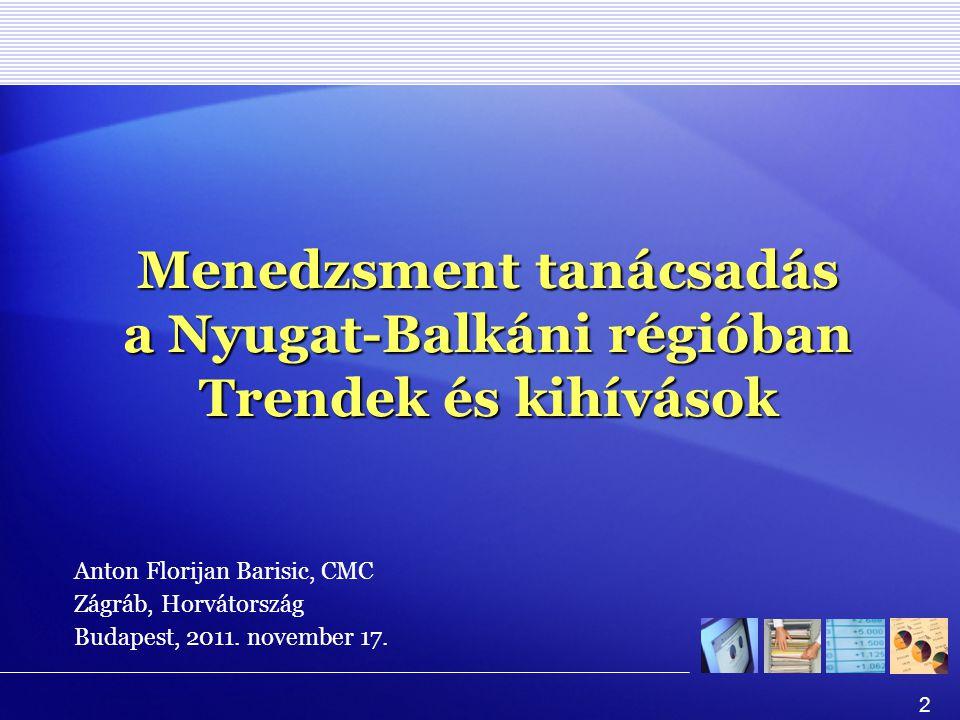 2 Menedzsment tanácsadás a Nyugat-Balkáni régióban Trendek és kihívások Anton Florijan Barisic, CMC Zágráb, Horvátország Budapest, 2011.