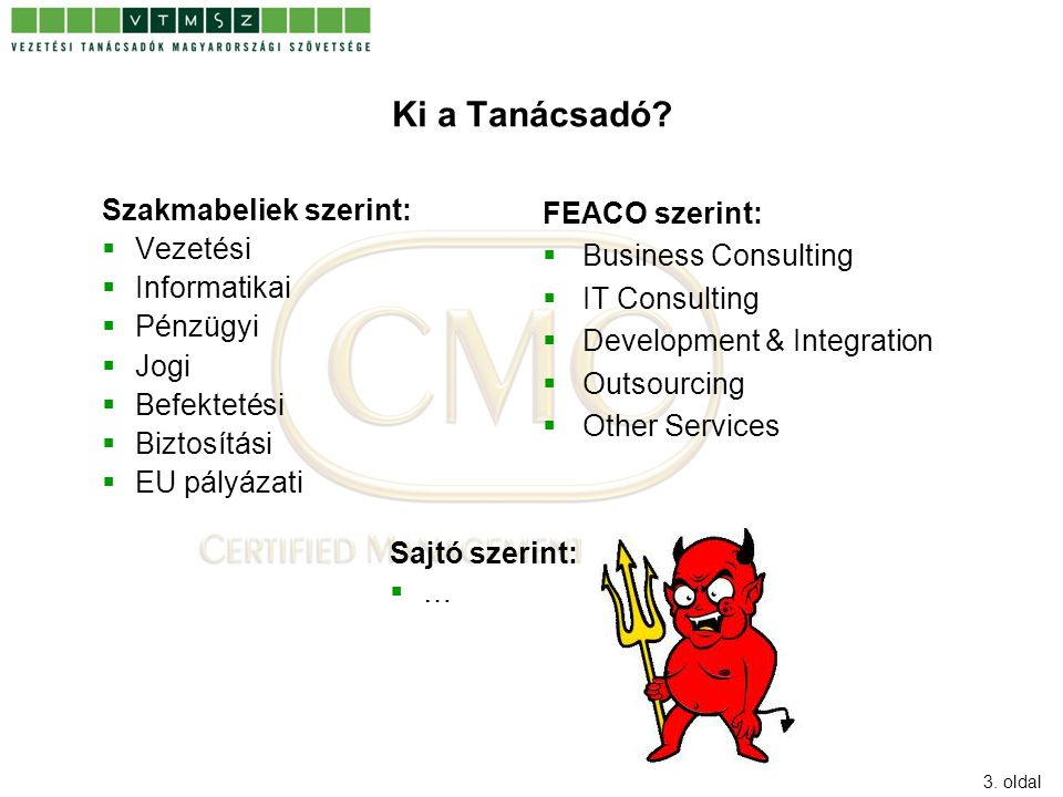 3. oldal Ki a Tanácsadó? FEACO szerint:  Business Consulting  IT Consulting  Development & Integration  Outsourcing  Other Services Szakmabeliek