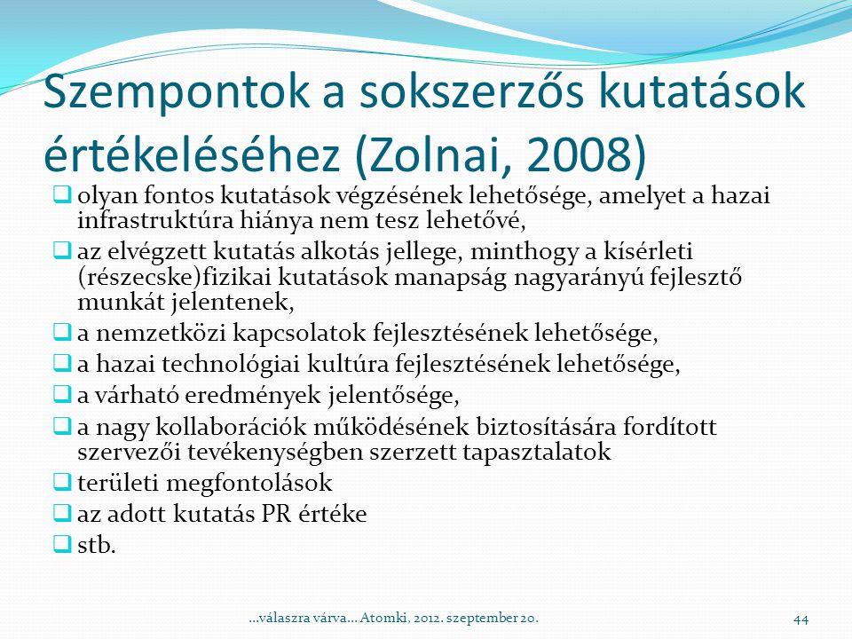 Szempontok a sokszerzős kutatások értékeléséhez (Zolnai, 2008)  olyan fontos kutatások végzésének lehetősége, amelyet a hazai infrastruktúra hiánya nem tesz lehetővé,  az elvégzett kutatás alkotás jellege, minthogy a kísérleti (részecske)fizikai kutatások manapság nagyarányú fejlesztő munkát jelentenek,  a nemzetközi kapcsolatok fejlesztésének lehetősége,  a hazai technológiai kultúra fejlesztésének lehetősége,  a várható eredmények jelentősége,  a nagy kollaborációk működésének biztosítására fordított szervezői tevékenységben szerzett tapasztalatok  területi megfontolások  az adott kutatás PR értéke  stb.