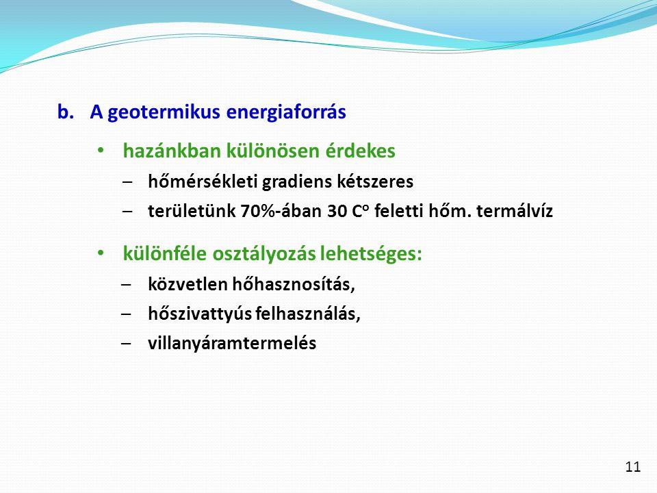 b.A geotermikus energiaforrás hazánkban különösen érdekes –hőmérsékleti gradiens kétszeres –területünk 70%-ában 30 C o feletti hőm. termálvíz különfél