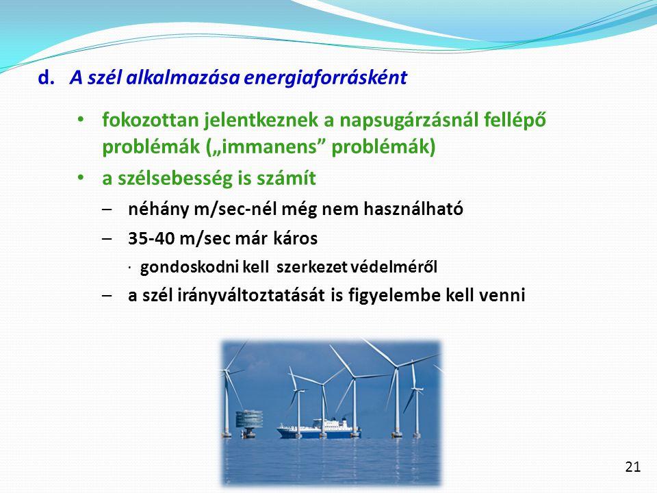 """21 d.A szél alkalmazása energiaforrásként fokozottan jelentkeznek a napsugárzásnál fellépő problémák (""""immanens"""" problémák) a szélsebesség is számít –"""