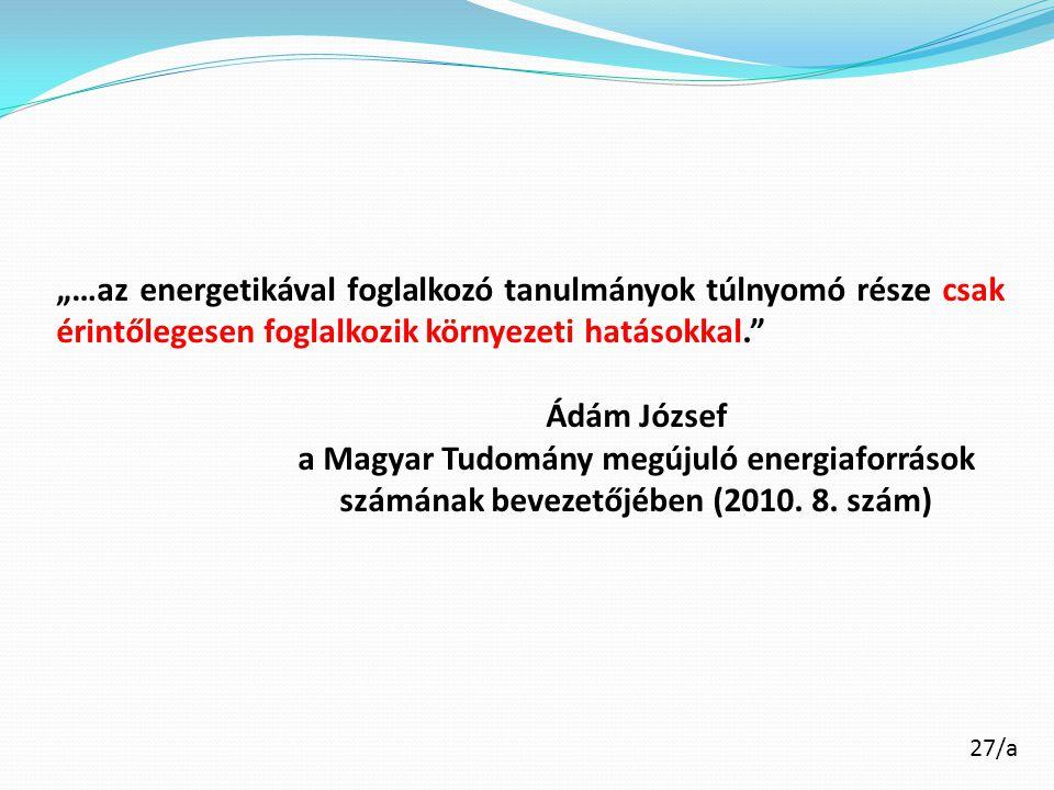 """27/a """"…az energetikával foglalkozó tanulmányok túlnyomó része csak érintőlegesen foglalkozik környezeti hatásokkal."""" Ádám József a Magyar Tudomány meg"""