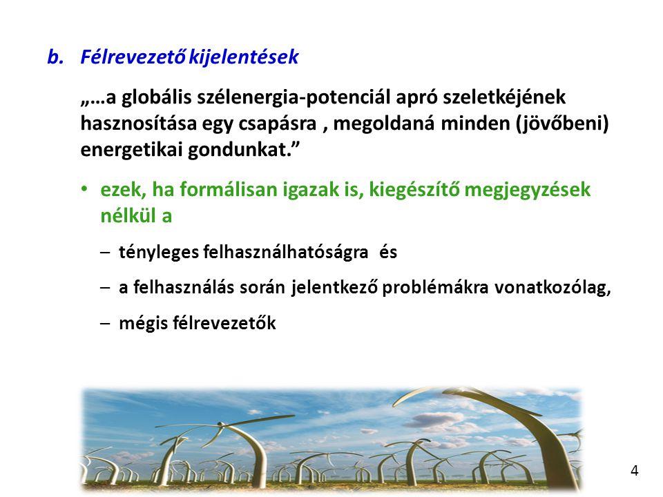 """b.Félrevezető kijelentések """"…a globális szélenergia-potenciál apró szeletkéjének hasznosítása egy csapásra, megoldaná minden (jövőbeni) energetikai go"""