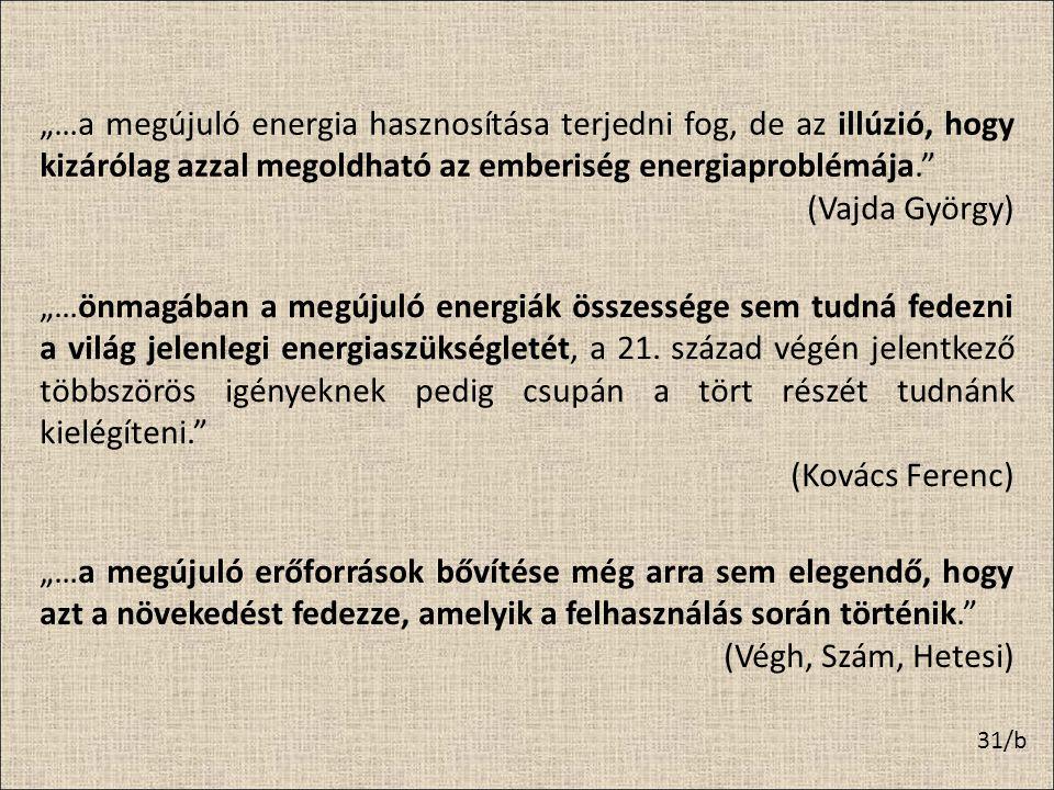 """31/b """"…a megújuló energia hasznosítása terjedni fog, de az illúzió, hogy kizárólag azzal megoldható az emberiség energiaproblémája."""" (Vajda György) """"…"""