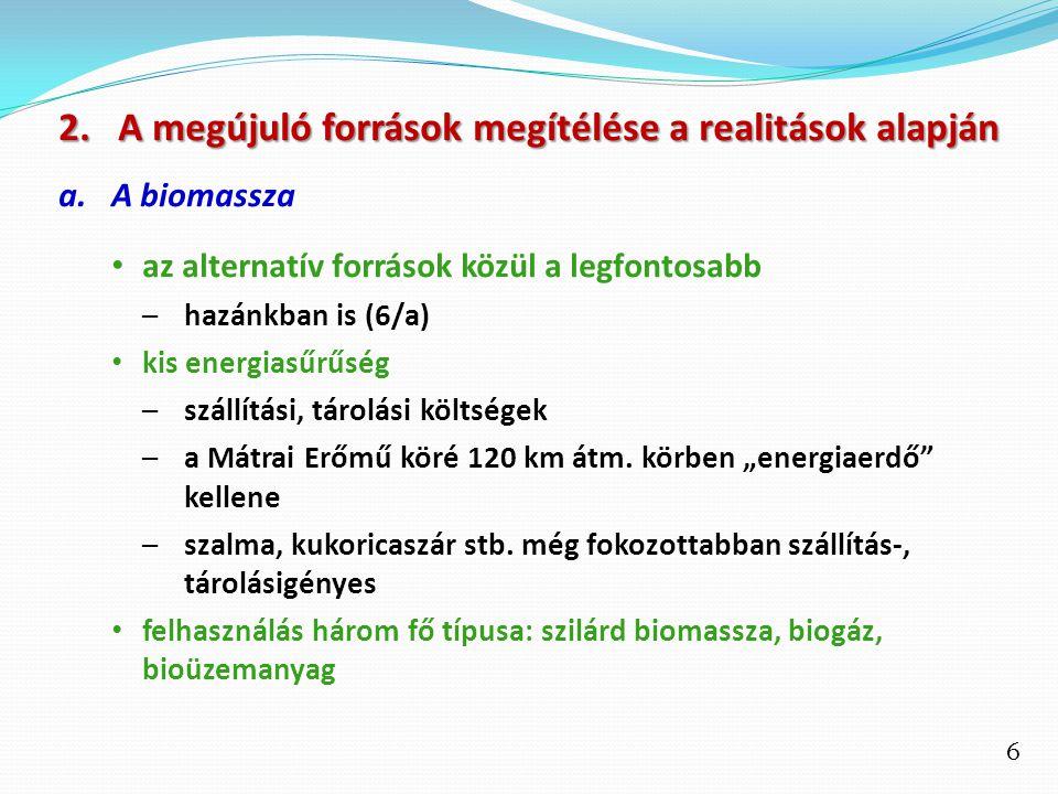 6 2.A megújuló források megítélése a realitások alapján a.A biomassza az alternatív források közül a legfontosabb –hazánkban is (6/a) kis energiasűrűs