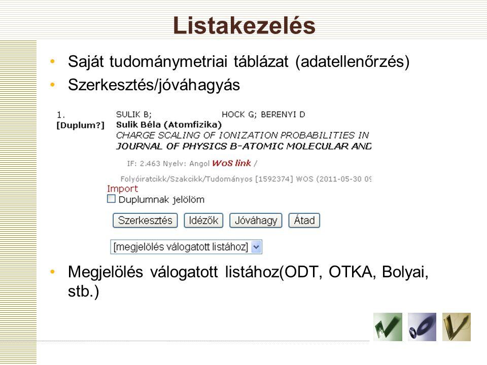 Listakezelés Saját tudománymetriai táblázat (adatellenőrzés) Szerkesztés/jóváhagyás Megjelölés válogatott listához(ODT, OTKA, Bolyai, stb.)