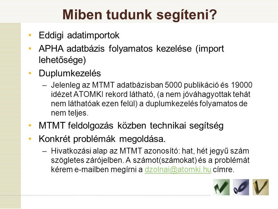 Miben tudunk segíteni? Eddigi adatimportok APHA adatbázis folyamatos kezelése (import lehetősége) Duplumkezelés –Jelenleg az MTMT adatbázisban 5000 pu