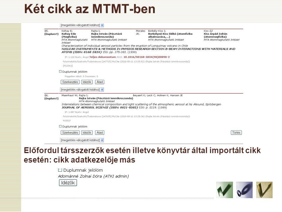 Két cikk az MTMT-ben Előfordul társszerzők esetén illetve könyvtár által importált cikk esetén: cikk adatkezelője más