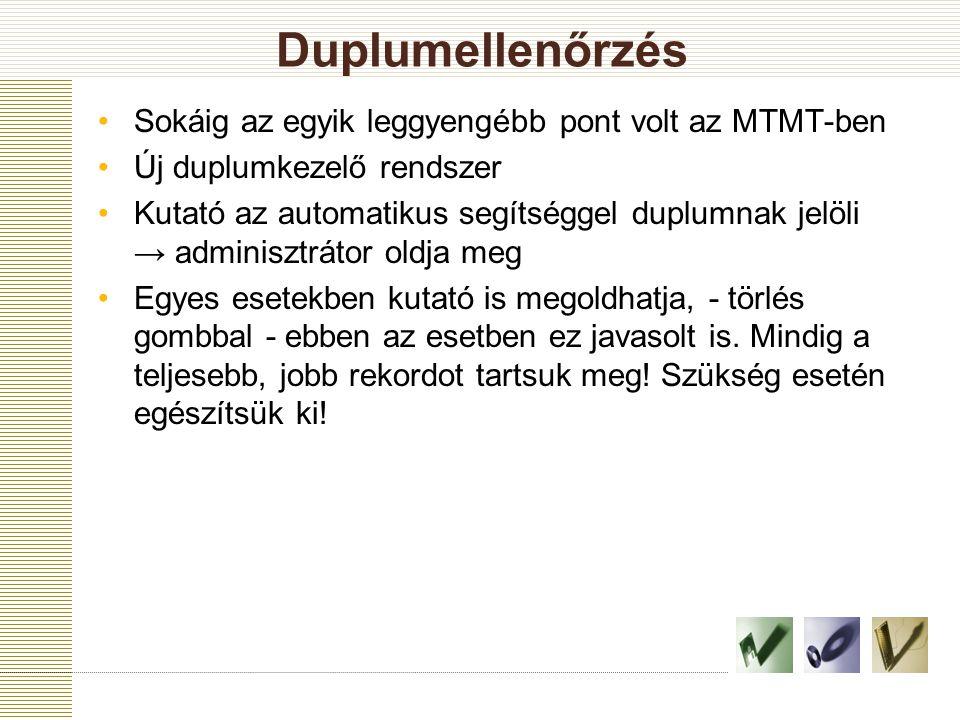 Duplumellenőrzés Sokáig az egyik leggyengébb pont volt az MTMT-ben Új duplumkezelő rendszer Kutató az automatikus segítséggel duplumnak jelöli → admin