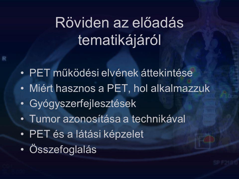 Röviden az előadás tematikájáról PET működési elvének áttekintése Miért hasznos a PET, hol alkalmazzuk Gyógyszerfejlesztések Tumor azonosítása a techn