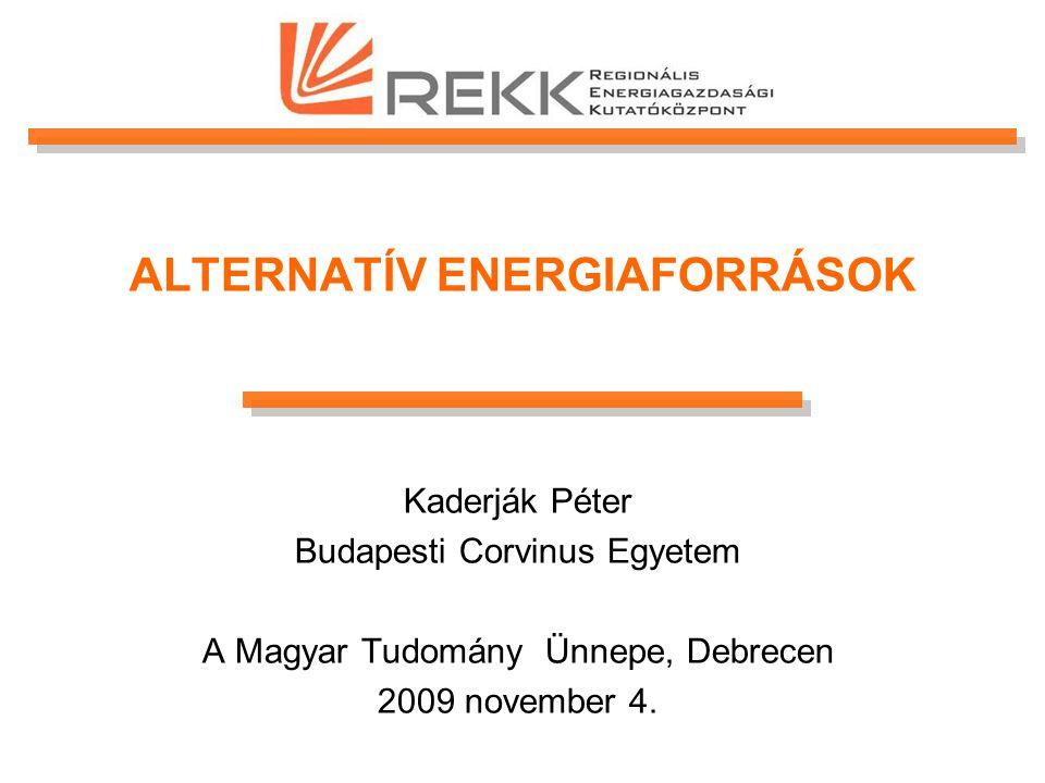 ALTERNATÍV ENERGIAFORRÁSOK Kaderják Péter Budapesti Corvinus Egyetem A Magyar Tudomány Ünnepe, Debrecen 2009 november 4.