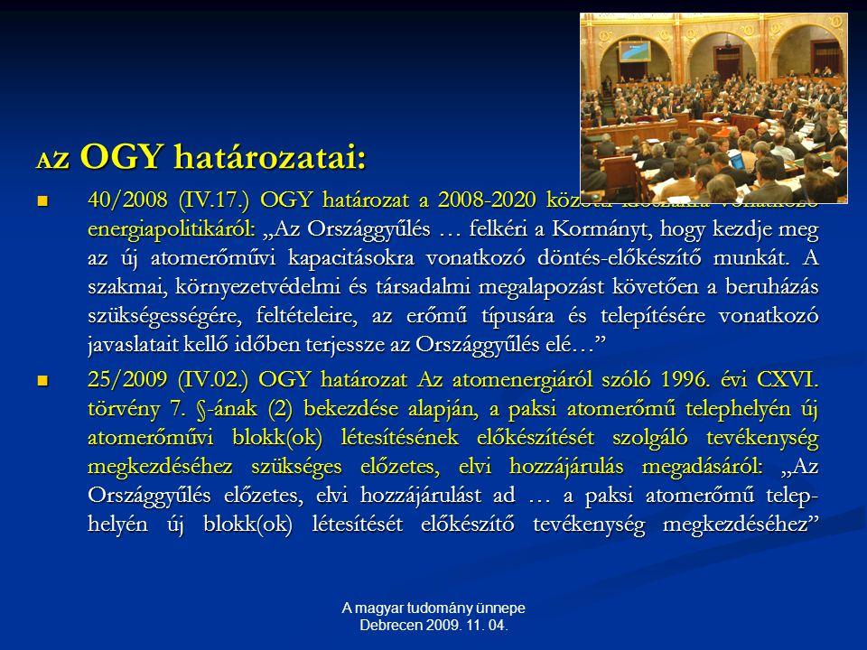"""A z OGY határozatai: 40/2008 (IV.17.) OGY határozat a 2008-2020 közötti időszakra vonatkozó energiapolitikáról: """"Az Országgyűlés … felkéri a Kormányt, hogy kezdje meg az új atomerőművi kapacitásokra vonatkozó döntés-előkészítő munkát."""