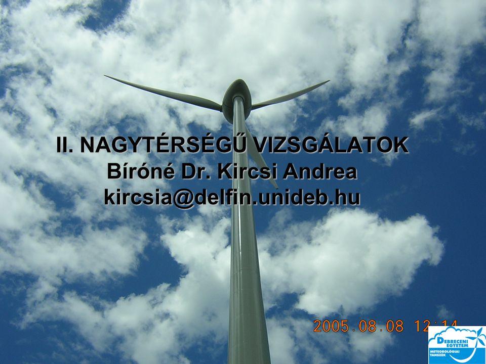 II. NAGYTÉRSÉGŰ VIZSGÁLATOK Bíróné Dr. Kircsi Andrea kircsia@delfin.unideb.hu