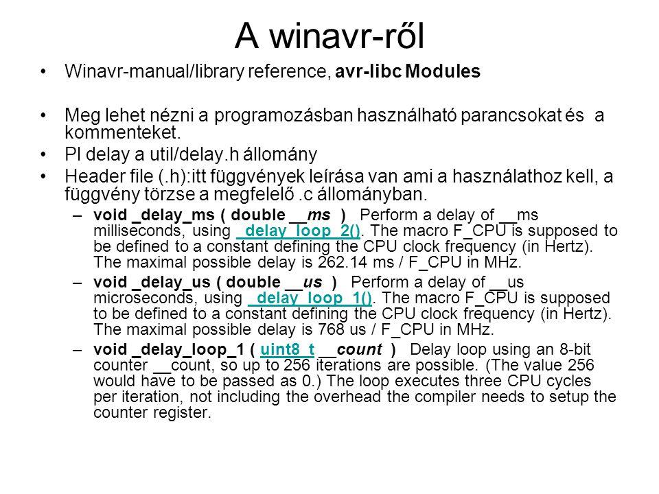 A winavr-ről Winavr-manual/library reference, avr-libc Modules Meg lehet nézni a programozásban használható parancsokat és a kommenteket.