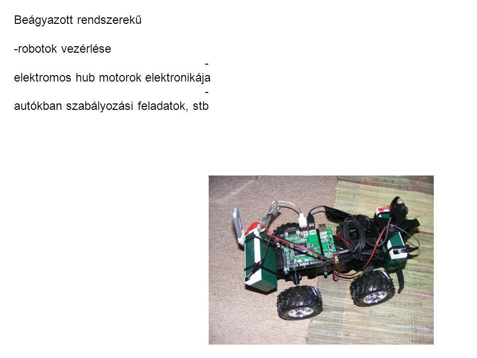 Beágyazott rendszerekű -robotok vezérlése - elektromos hub motorok elektronikája - autókban szabályozási feladatok, stb
