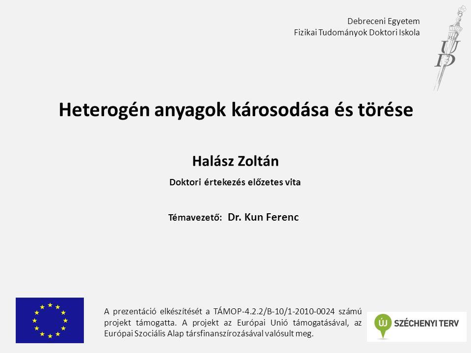 Doktori értekezés előzetes vita Heterogén anyagok károsodása és törése Témavezető: Dr.