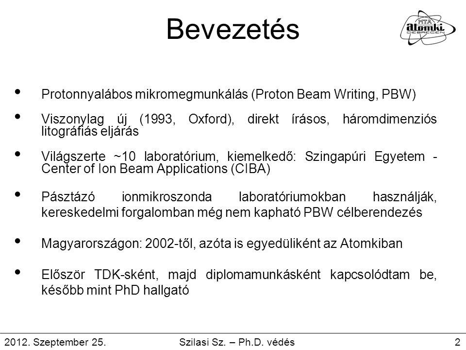 Bevezetés 2012. Szeptember 25. Szilasi Sz. – Ph.D. védés 2 Protonnyalábos mikromegmunkálás (Proton Beam Writing, PBW) Viszonylag új (1993, Oxford), di