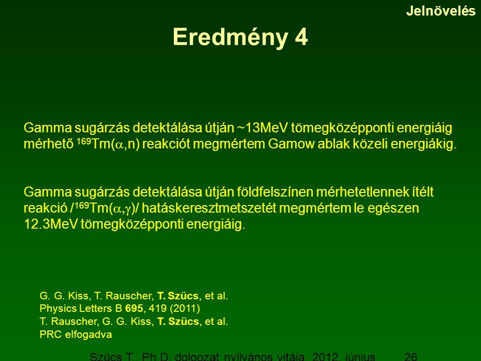 Szücs T., Ph.D. dolgozat nyilvános vitája, 2012. június 19. 26 Eredmény 4 Gamma sugárzás detektálása útján ~13MeV tömegközépponti energiáig mérhető 16